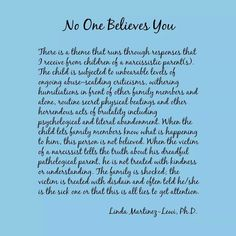 Narcissistic parents...the trauma and pain children experience, especially when no one believes them. Quote by Linda Martinez-Lewi, PhD. Child Abuse.