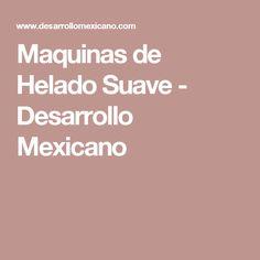 Maquinas de Helado Suave - Desarrollo Mexicano