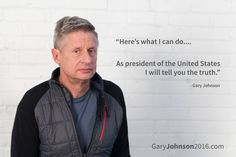that will be different, eh? Gary Johnson, Libertarian candidate for President 2016 Johnson 2016, Dont Tread On Me, Live Free, Presidential Candidates, Tell The Truth, We The People, The Man, Qoutes