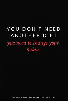 You don't need another diet, you need to change your habits. — Rebel Health Coach