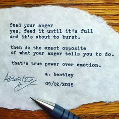 """Feeding Your Anger."" #abentley #poetry #poems #poem #anger #emotions #emotional #angry #power #poweroveremotion #instagood #instalike #instapoem"