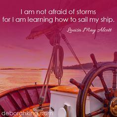 """I am not afraid of storms for I am learning how to sail my ship."" - Louisa May Alcott. Hugs, Deborah #EnergyHealing #ChakraWisdom #DeborahKing"