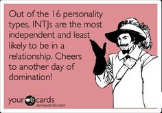 I don't call what I have a relationship.  I call it marriage and I dominate that shit!  Yes to the above. I am in a relationship with another INTJ. :)