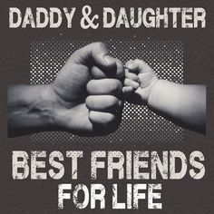 Daddy & Daughter - Best Friends For Life