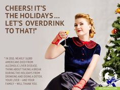 Cheers! It's the holidays...Let's Overdrink To That!