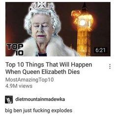Top 10 things that will happen when queen Elizabeth dies | funny tumblr post | memes