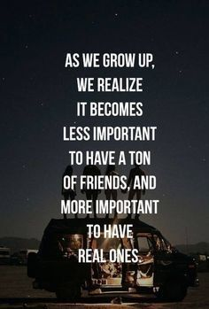 More important to have real friends instead of a lot