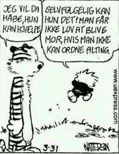 Ja det er en god beskrivelse af at være mor . Work Quotes, Quotes To Live By, Life Quotes, Qoutes, Calvin And Hobbes, Kids And Parenting, Cool Words, Memes, Best Quotes