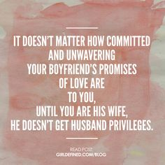 """Just Sayin. """"It doesn't matter how committed and unwavering your boyfriend's promises of love are to you, until you are his wife, he doesn't get husband privileges. Dating Quotes, Dating Advice, Life Quotes, Quotes Quotes, Advice Quotes, Couple Quotes, Flirting Quotes, Crush Quotes, Get A Boyfriend"""
