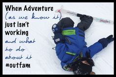 When Adventure (As We Know It) Just Isn't Working.... | Tales of a Mountain Mama