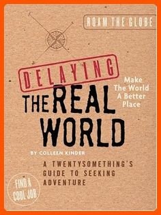 Delaying the Real World:  A Twentysomething's Guide to Seeking Adventure - Dont forget to travel (*Amazon Partner-Link)