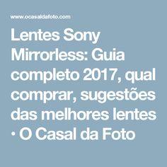 Lentes Sony Mirrorless  Guia completo 2017, qual comprar, sugestões das  melhores lentes • 84be330324