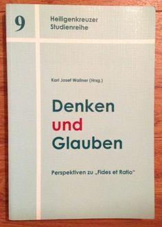 DENKEN UND GLAUBEN PERSPEKTIVEN ZU FIDES ET RATIO Karl Josef Wallner 2000