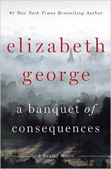 A Banquet of Consequences (Inspector Lynley, #19) by Elizabeth George. LibraryReads pick October 2015.