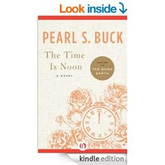 The Time Is Noon: A Novel - Kindle edition by Pearl S. Buck. Literature & Fiction Kindle eBooks @ Amazon.com.