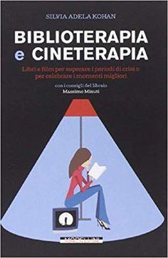 Amazon.it: Biblioterapia e cineterapia. Libri e film per superare i momenti di crisi o per celebrare i momenti migliori - Silvia A. Kohan - Libri