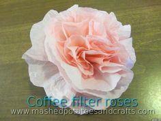 Mashed Potatoes and Crafts: How to Create Coffee Filter Roses
