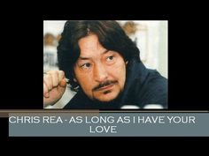 CHRIS REA - AS LONG AS I HAVE YOUR LOVE Love Yourself Lyrics, Chris Rea, Blue Cafe, Oh Love, Ill Be Here, Slide Guitar, I Feel You