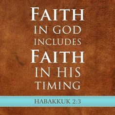 I can't repeat this enough to myself! Faith in God includes faith in His timing. #Scripture