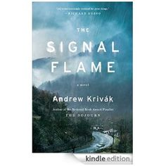The Signal Flame: A Novel - Kindle edition by Andrew Krivak. Literature & Fiction Kindle eBooks @ Amazon.com.