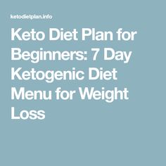 Keto Diet Plan for Beginners: 7 Day Ketogenic Diet Menu for Weight Loss