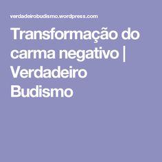 Transformação do carma negativo | Verdadeiro Budismo
