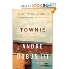 Townie: A Memoir. You'll fall in love with Andre and want to read everything he's written, including his father's work.
