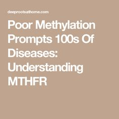 Poor Methylation Prompts 100s Of Diseases: Understanding MTHFR