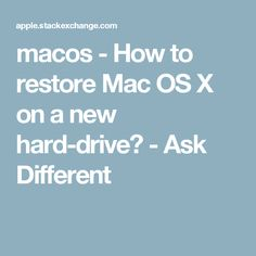macos - How to restore Mac OS X on a new hard-drive? - Ask Different