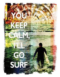 You keep calm, I'll go surf. #keep_calm #surf