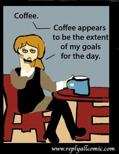 Coffee appears to be the extent of my goals for the day.