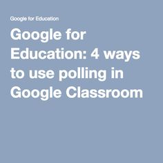 Google for Education: 4 ways to use polling in Google Classroom