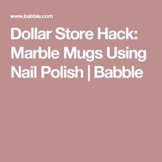 Dollar Store Hack: Marble Mugs Using Nail Polish | Babble