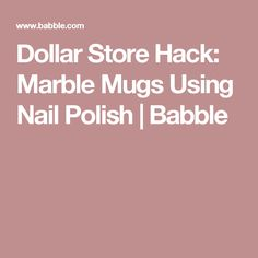 Dollar Store Hack: Marble Mugs Using Nail Polish | Babble