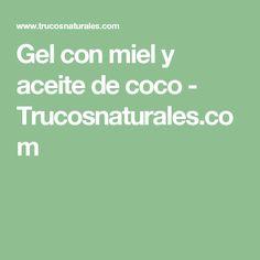 Gel con miel y aceite de coco - Trucosnaturales.com