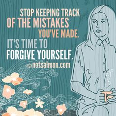 Stop keeping track of the mistakes you've made. It's time to forgive yourself. @notsalmon