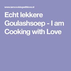 Echt lekkere Goulashsoep - I am Cooking with Love