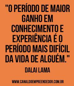 """""""O período de maior ganho em conhecimento e experiência é o período mais difícil da vida de alguém."""" - Dalai Lama Dalai Lama, More Than Words, Beautiful Words, Inspire Me, Sentences, Quote Of The Day, Wise Words, Life Quotes, Inspirational Quotes"""
