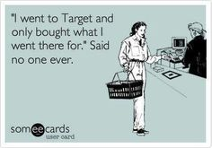 The magic of Target: spending way more than what you originally planned and being oddly okay with it.