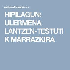 HIPILAGUN: ULERMENA LANTZEN-TESTUTIK MARRAZKIRA