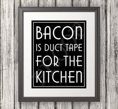 Bacon is Duct Tape for the Kitchen, Kitchen Sign, Kitchen Print, Bacon Sign, Kitchen Print - 8x10 via Etsy