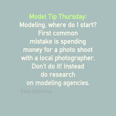 #Model Tip Thursday: Modeling, where do I start? First common mistake is spending money for a photo shoot with a local photographer. Don't do it! Instead do research on local modeling agencies.
