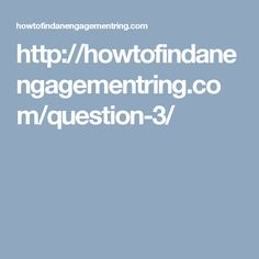 http://howtofindanengagementring.com/question-3/