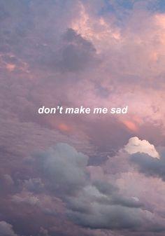 - No me hagas triste.    - ¿Por qué lo dices?    - Por si acaso.    - Yo nunca te haría triste...    - Ya, me lo decía a mi misma.