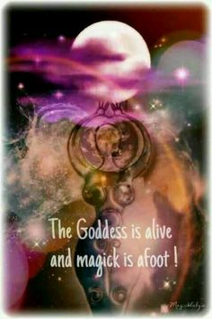 The Goddess is alive and magick is afoot!