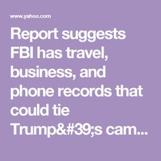 Report suggests FBI has travel, business, and phone records that could tie Trump's campaign to Russia