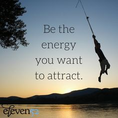 Be the energy you want to attract. via @eleven52 via @notsofreakybusiness