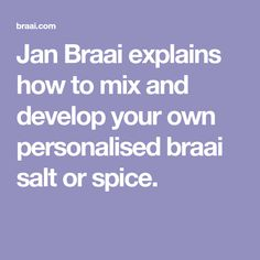 Jan Braai explains how to mix and develop your own personalised braai salt or spice. Glass Containers, Glass Jars, Salt Flakes, Spice Shop, Ground Coriander, South African Recipes, Pork Belly, Brisket