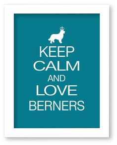 Bernese Mountain Dog print Keep Calm and Love by DIGIArtPrints, $10.00
