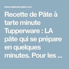 Recette de Pâte à tarte minute Tupperware : LA pâte qui se prépare en quelques minutes. Pour les accros des recettes Tup!